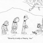 Gravity Is Only a Theory, Too
